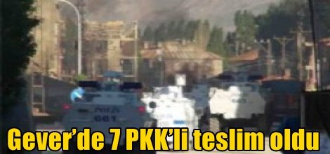 Gever'de 7 PKK'li teslim oldu