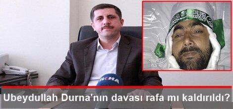 Ubeydullah Durna'nın davası rafa mı kaldırıldı?