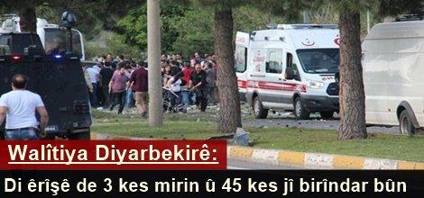Walîtiya Diyarbekirê: Di êrîşê de 3 kes mirin û 45 kes jî birîndar bûn