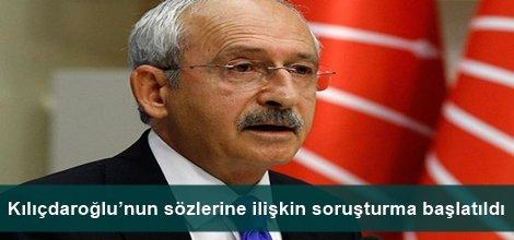 Kılıçdaroğlu'nun sözlerine ilişkin soruşturma başlatıldı