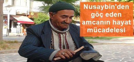 Nusaybinden göç eden amcanın hayat mücadelesi