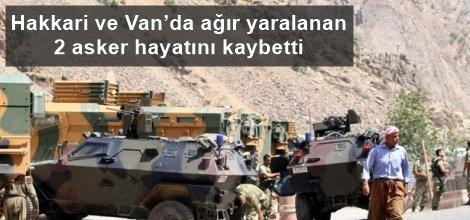 Hakkari ve Van'da ağır yaralanan 2 asker hayatını kaybetti