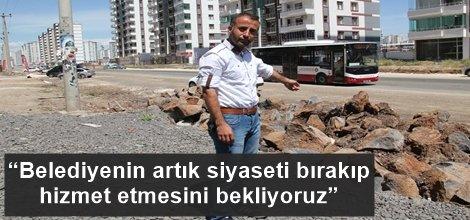 """""""Belediyenin artık siyaseti bırakıp hizmet etmesini bekliyoruz"""""""