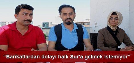 """""""Barikat ve kum torbalarından dolayı halk Sur'a gelmek istemiyor"""""""