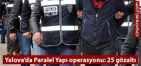 Yalova'da Paralel Yapı operasyonu: 25 gözaltı