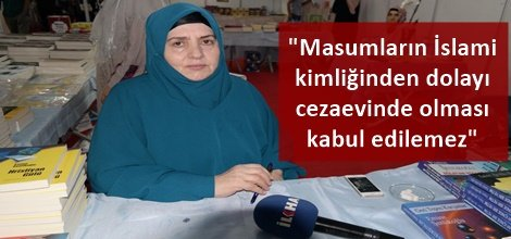 """""""Masumların İslami kimliğinden dolayı cezaevinde olması kabul edilemez"""""""