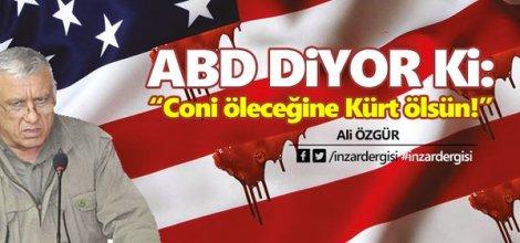 ABD Diyor ki; 'Coni Öleceğine Kürt Ölsün!'