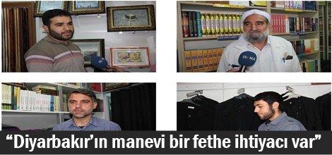 """""""Diyarbakır'ın manevi bir fethe ihtiyacı var"""""""
