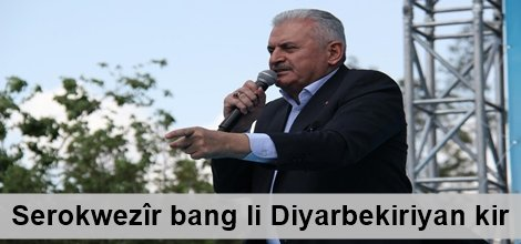 Serokwezîr bang li Diyarbekiriyan kir