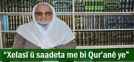 """""""Xelasî û saadeta me bi Qur'anê ye"""""""