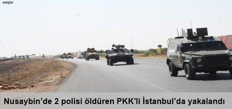 Nusaybin'de 2 polisi öldüren PKK'li İstanbul'da yakalandı