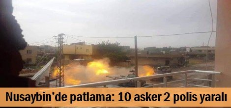 Mardin Nusaybin'de patlama: 10 asker 2 polis yaralı