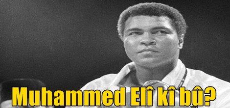 Muhammed Elî kî bû?