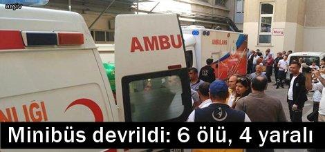 Minibüs devrildi: 6 ölü, 4 yaralı (GÜNCELLENDİ)