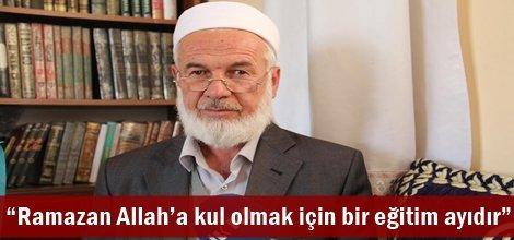 """""""Ramazan Allah'a kul olmak için bir eğitim ayıdır"""""""