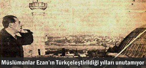 Müslümanlar Ezan'ın Türkçeleştirildiği yılları unutamıyor