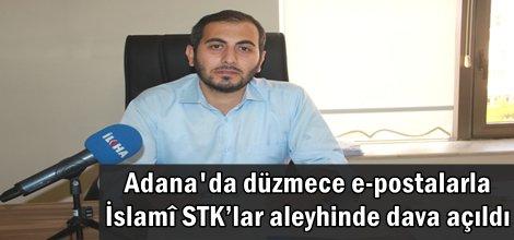 Adana'da düzmece e-postalarla İslamî STK'lar aleyhinde dava açıldı