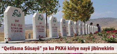 """""""Qetlîama Sûsayê"""" ya ku PKKê kiriye nayê jibîrvekirin"""