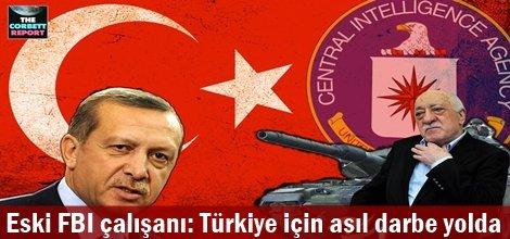 Eski FBI çalışanı: Türkiye için asıl darbe yolda