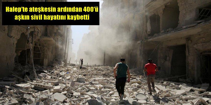 Halep'te ateşkesin ardından 400'ü aşkın sivil hayatını kaybetti