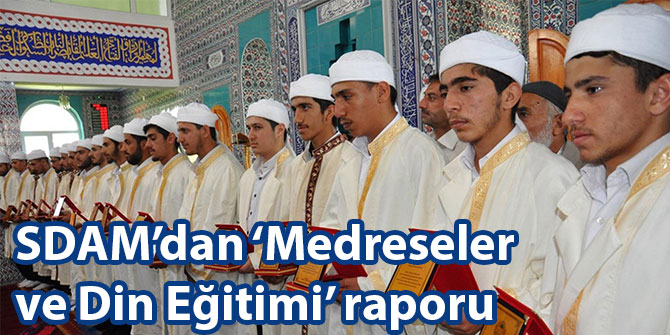 SDAM'dan 'Medreseler ve Din Eğitimi' raporu