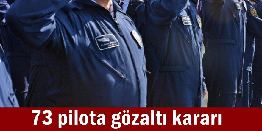 73 pilota gözaltı kararı