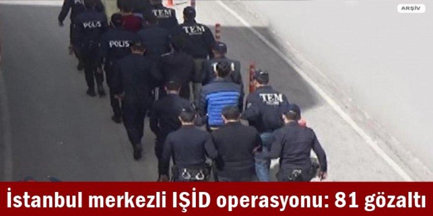 İstanbul merkezli IŞİD operasyonu: 81 gözaltı