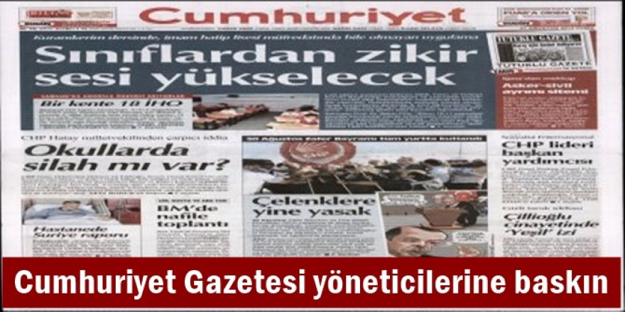 Cumhuriyet Gazetesi yöneticilerine baskın