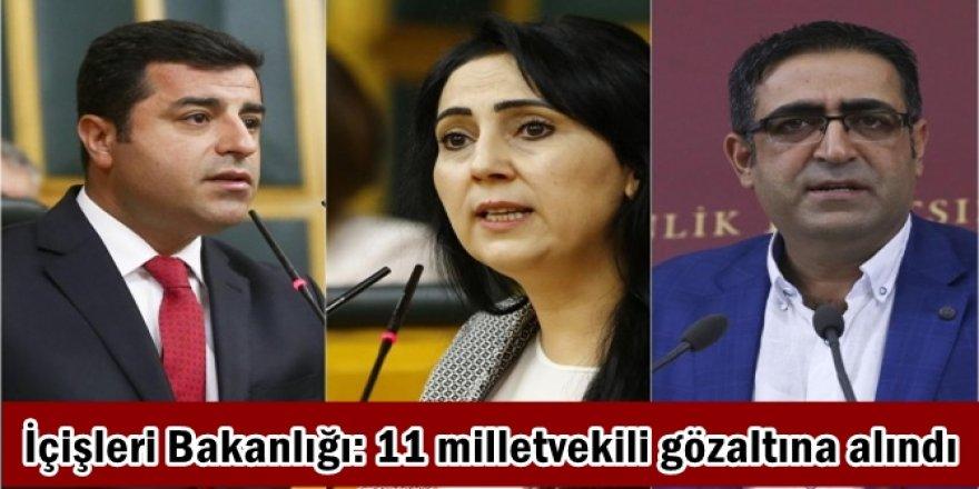 İçişleri Bakanlığı: 11 milletvekili gözaltına alındı
