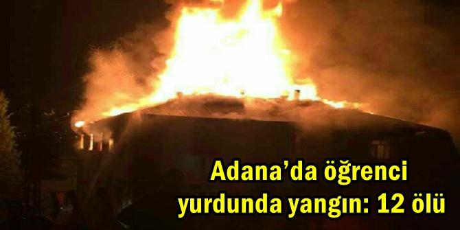 Adana'da öğrenci yurdunda yangın: 12 ölü