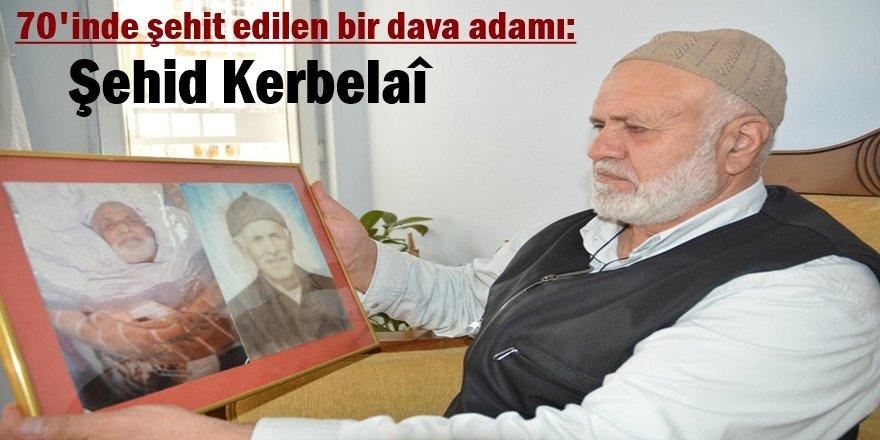 70'inde şehit edilen bir dava adamı: Şehid Kerbelaî