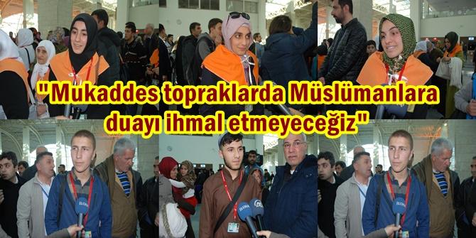 """""""Mukaddes topraklarda Müslümanlara duayı ihmal etmeyeceğiz"""""""