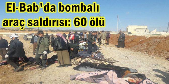 El-Bab'da bombalı araç saldırısı: 60 ölü