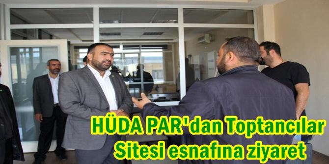 HÜDA PAR'dan Toptancılar Sitesi esnafına ziyaret