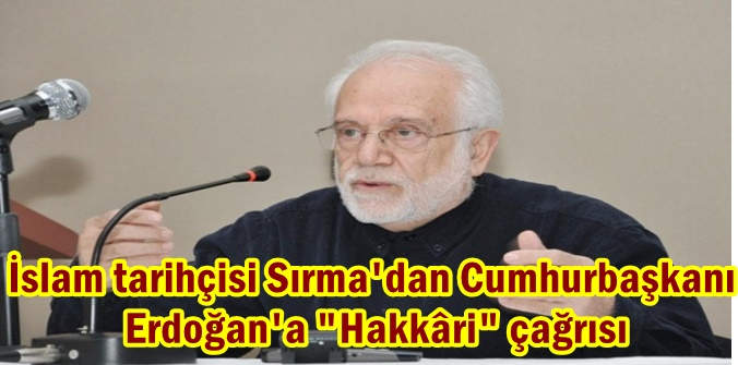 """İslam tarihçisi Sırma'dan Cumhurbaşkanı Erdoğan'a """"Hakkâri"""" çağrısı"""