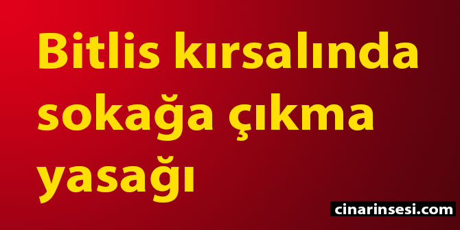 Bitlis Hizan kırsalında sokağa çıkma yasağı