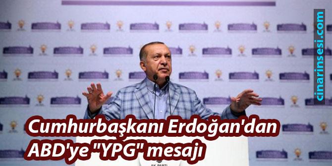 """Cumhurbaşkanı Erdoğan'dan ABD'ye """"YPG"""" mesajı"""