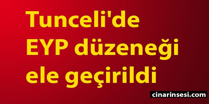 Tunceli'de EYP düzeneği ele geçirildi