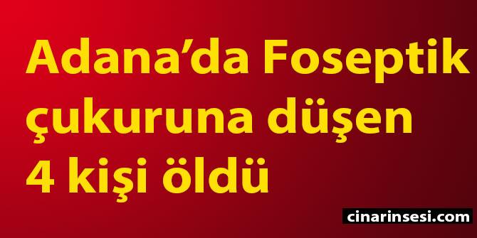 Adana Aladağ'da foseptik çukuruna düşen 4 kişi öldü