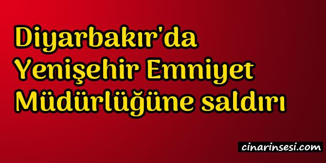 Diyarbakır Yenişehir İlçe Emniyet Müdürlüğüne saldırı
