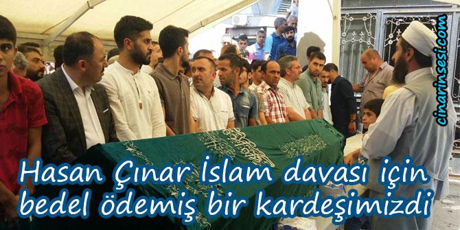Hasan Çınar İslam davası için bedel ödemiş bir kardeşimizdi
