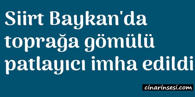 Siirt Baykan'da toprağa gömülü patlayıcı imha edildi