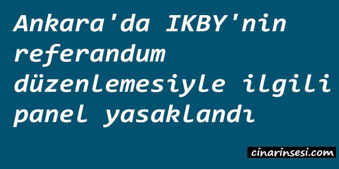 Ankara'da IKBY'nin referandum düzenlemesiyle ilgili panel yasaklandı