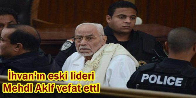 İhvan'ın eski lideri Mehdi Akif vefat etti