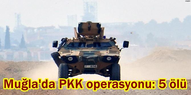 Muğla'da PKK operasyonu: 5 ölü