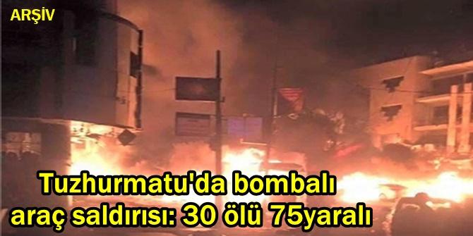Tuzhurmatu'da bombalı araç saldırısı: 30 ölü 75yaralı