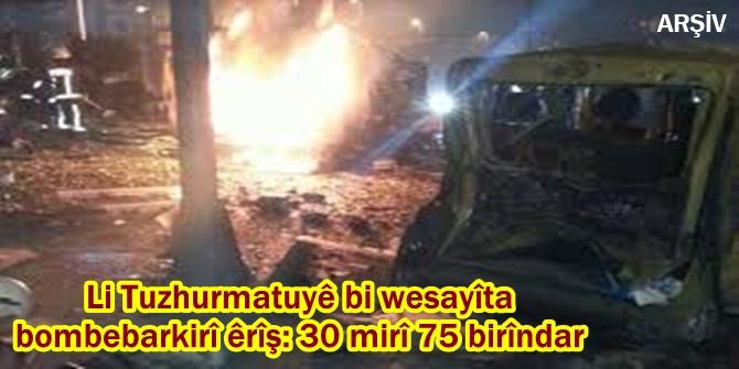 Li Tuzhurmatuyê bi wesayîta bombebarkirî êrîş: 30 mirî 75 birîndar