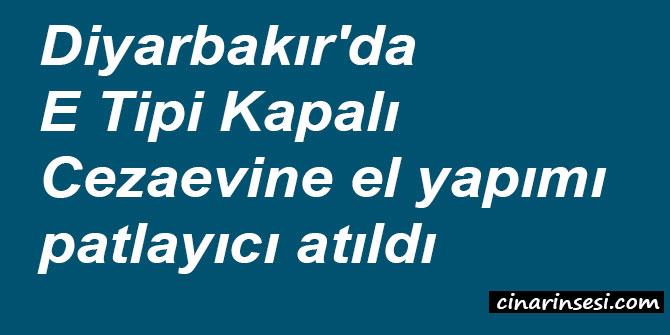 Diyarbakır'da E Tipi Kapalı Cezaevine el yapımı patlayıcı atıldı