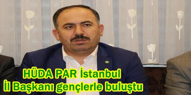 HÜDA PAR İstanbul İl Başkanı Erdal Elibüyük gençlerle buluştu