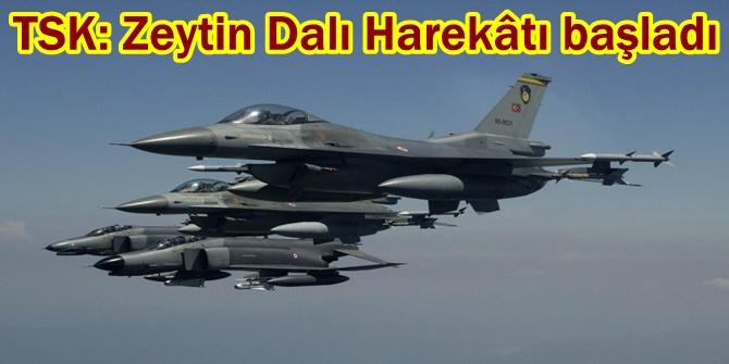 TSK: Zeytin Dalı Harekâtı başladı